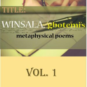 WINSALA, 'gbotemi's metaphysical poems. Vol. 1